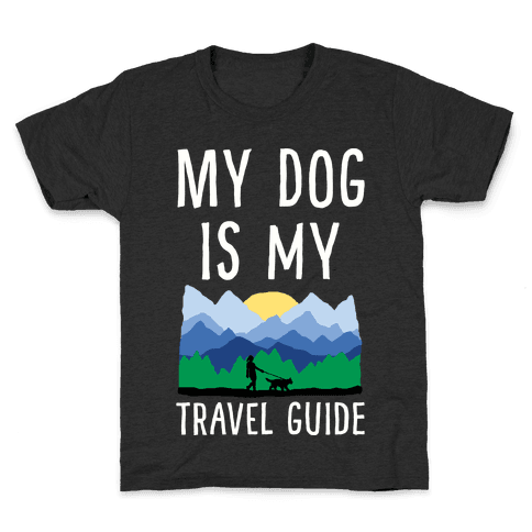 My Dog Is My Travel Guide Kids T-Shirt