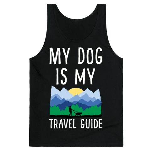 My Dog Is My Travel Guide Tank Top