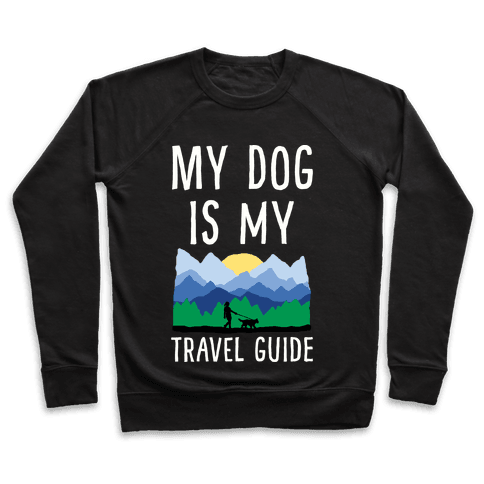 My Dog Is My Travel Guide Pullover