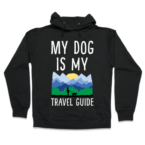 My Dog Is My Travel Guide Hooded Sweatshirt