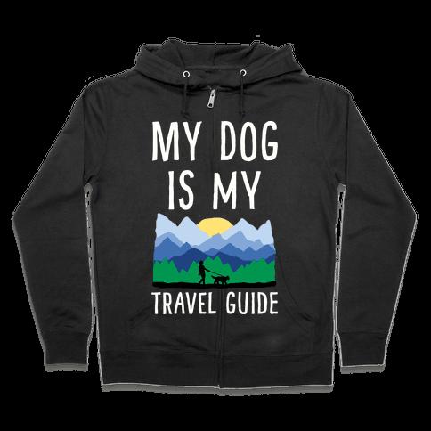 My Dog Is My Travel Guide Zip Hoodie