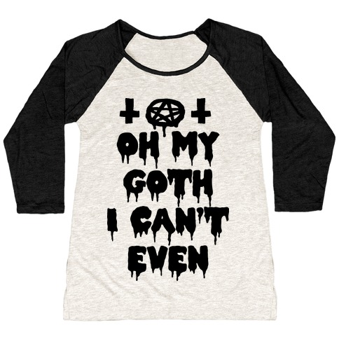Oh My Goth I Can't Even Baseball Tee