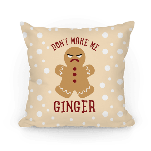 Don't Make Me Ginger Pillow