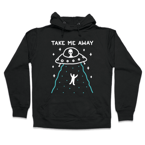 Take Me Away UFO Hooded Sweatshirt