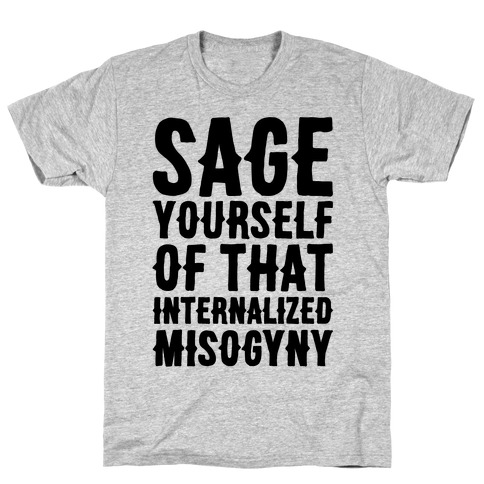 Sage Yourself Of That Internalized Misogyny T-Shirt
