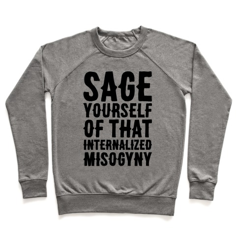 Sage Yourself Of That Internalized Misogyny Pullover
