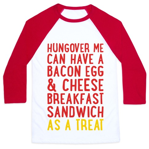 Hungover Me Can Have A Bacon Egg & Cheese Breakfast Sandwich As A Treat Baseball Tee