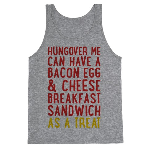 Hungover Me Can Have A Bacon Egg & Cheese Breakfast Sandwich As A Treat Tank Top