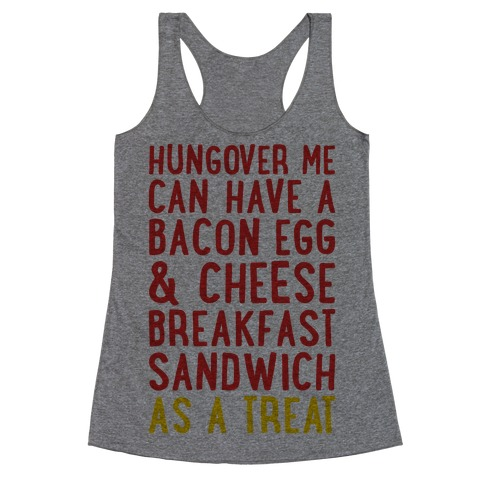 Hungover Me Can Have A Bacon Egg & Cheese Breakfast Sandwich As A Treat Racerback Tank Top
