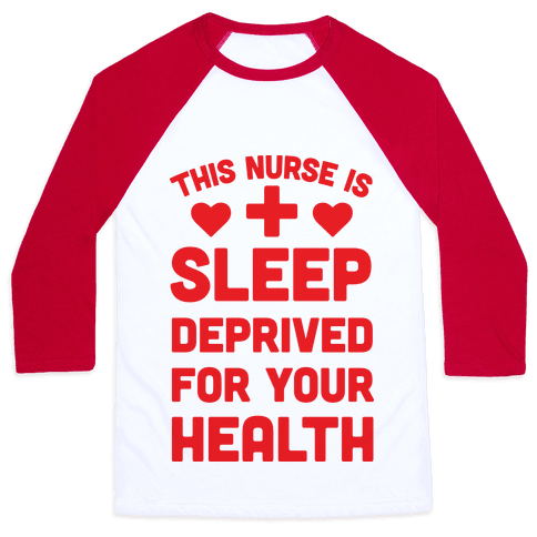 This Nurse Is Sleep Deprived For Your Health Baseball Tee