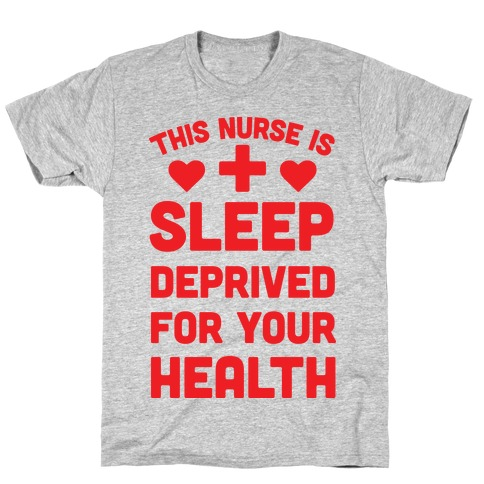 This Nurse Is Sleep Deprived For Your Health Mens/Unisex T-Shirt