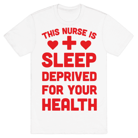 This Nurse Is Sleep Deprived For Your Health Mens T-Shirt