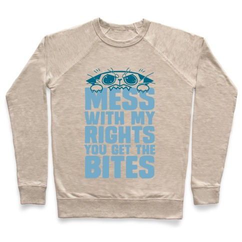 Mess With My Rights You Get The Bites Pullover