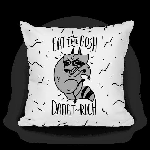 Eat the GOSH DaNGT RICH Raccoon Pillow
