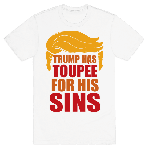 Trump has Toupee Mens T-Shirt