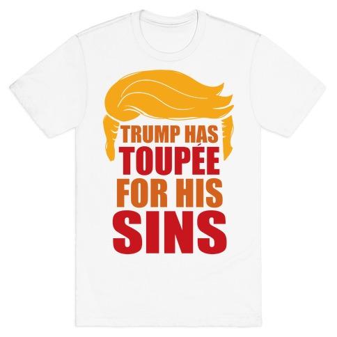 Trump has Toupee T-Shirt