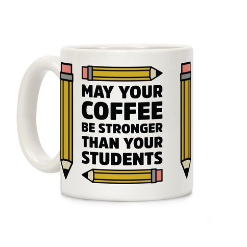 May Your Coffee be Stronger than your Students Coffee Mug