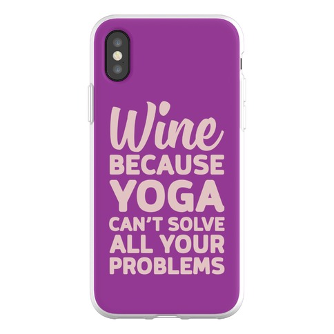 Wine Because Yoga Can't Solve All Your Problems Phone Flexi-Case