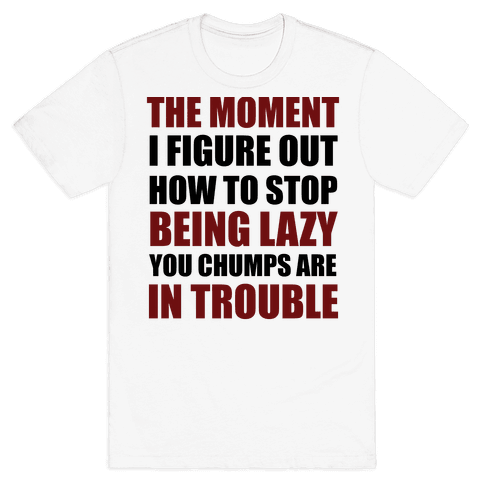 You Chumps Are In Trouble Mens T-Shirt