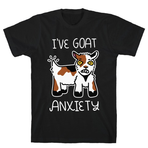 I've Goat Anxiety T-Shirt