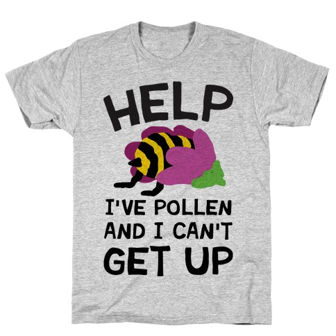 Help I've Pollen And I Can't Get Up Bee T-Shirt