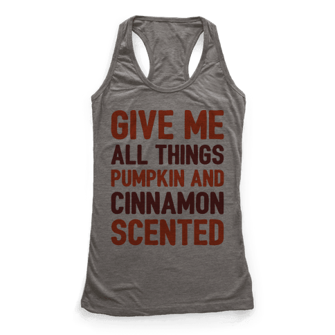 Give Me All Things Pumpkin And Cinnamon Scented  Racerback Tank Top