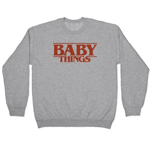 Baby Things Parody Pullover