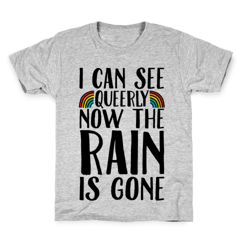 I Can See Queerly Now The Rain Is Gone Kids T-Shirt