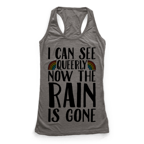 I Can See Queerly Now The Rain Is Gone Racerback Tank Top