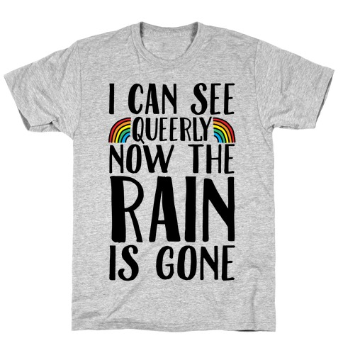 I Can See Queerly Now The Rain Is Gone T-Shirt