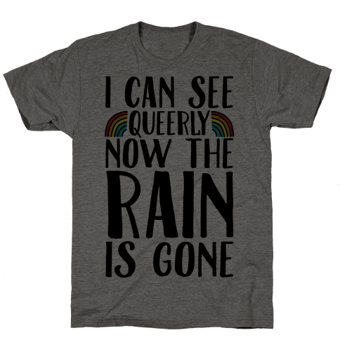 I Can See Queerly Now The Rain Is Gone Mens T-Shirt