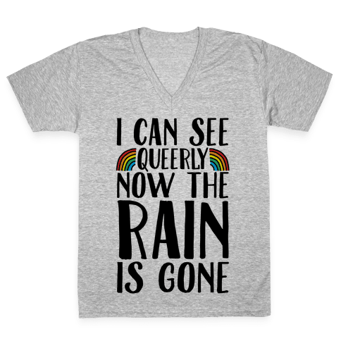 I Can See Queerly Now The Rain Is Gone V-Neck Tee Shirt