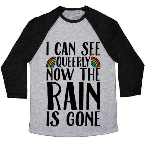 I Can See Queerly Now The Rain Is Gone Baseball Tee