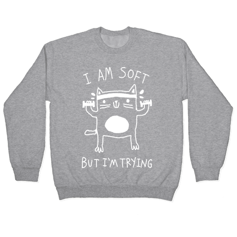 I'm Soft But I'm Trying Gym Cat Pullover