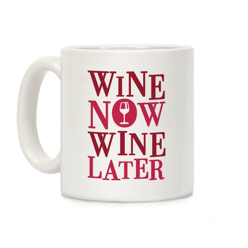 Wine Now Wine Later Coffee Mug