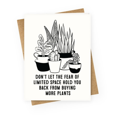 Don't Let the Fear of Limited Space Hold You Back From Buying More Plants Greeting Card