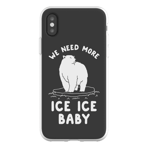 We Need More Ice Ice Baby Phone Flexi-Case