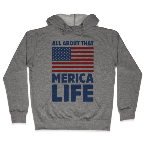All About That Merica Life (cmyk) Hooded Sweatshirt