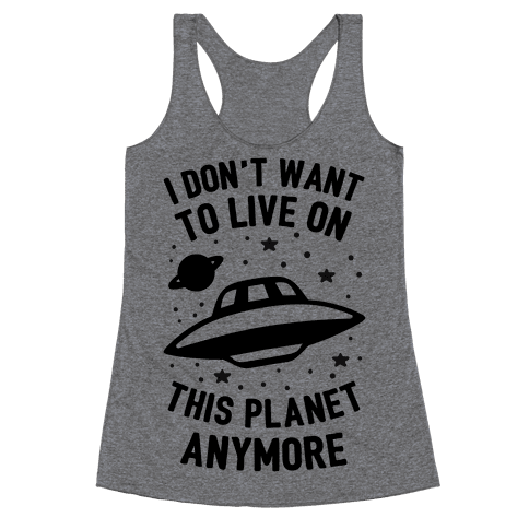I Don't Want To Live On This Planet Anymore Racerback Tank Top