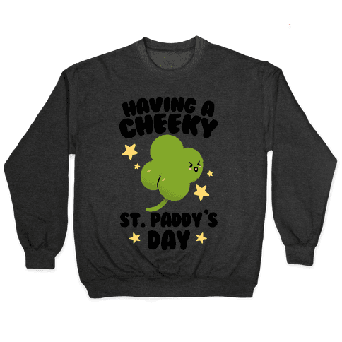 Having A Cheeky St. Paddy's Day Pullover