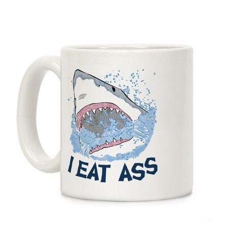 I Eat Ass Shark Coffee Mug