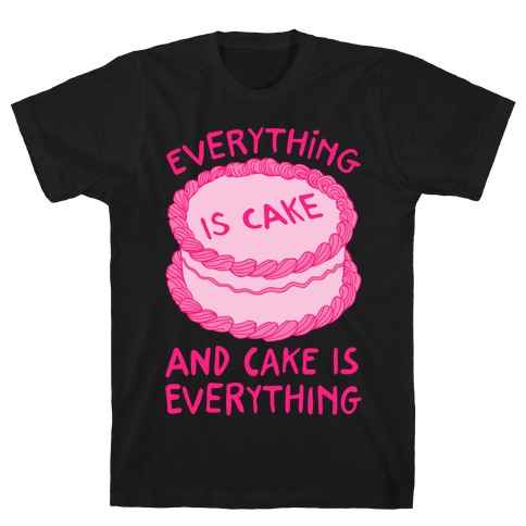Everything Is Cake White Print T-Shirt