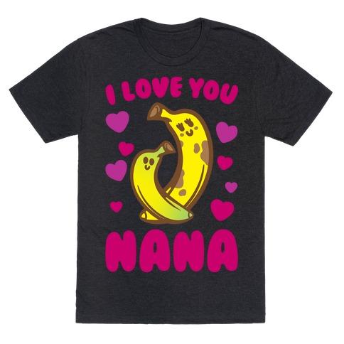 I Love You Nana White Print Mens/Unisex T-Shirt