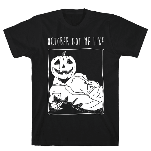 October Got Me Like Mens T-Shirt