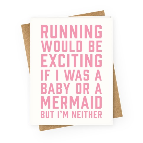 Running Would Be Exciting Greeting Card