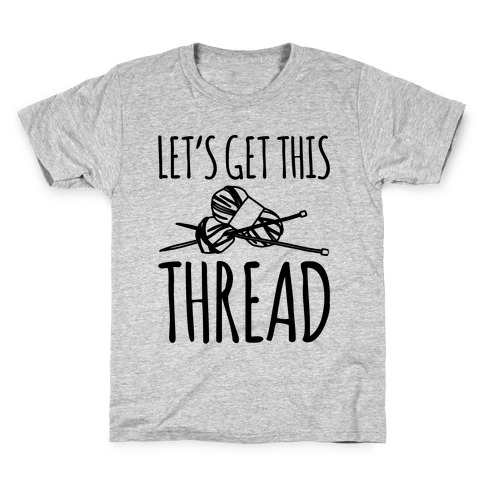 Let's Get This Thread Knitting Parody Kids T-Shirt