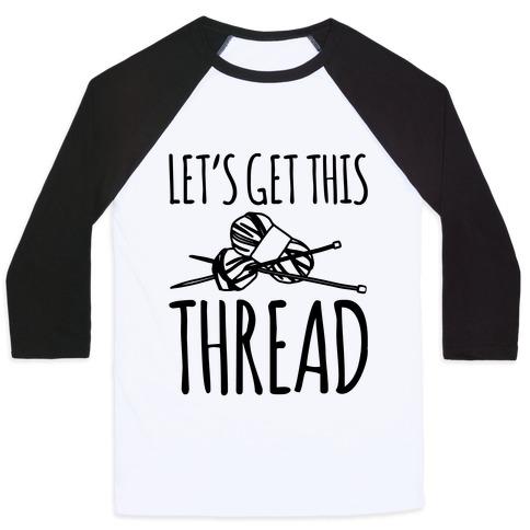 Let's Get This Thread Knitting Parody Baseball Tee