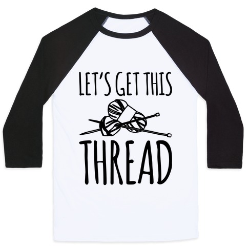 Let's Get This Thread Knitting Parody Baseball Tee