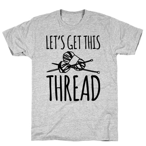 Let's Get This Thread Knitting Parody T-Shirt