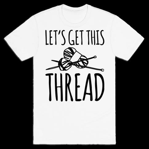Let's Get This Thread Knitting Parody Mens T-Shirt